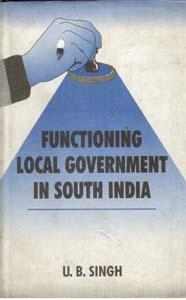 Functioning Local Government in South India: U.B. Singh