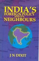 India's Foreign Policy and Its Neighbours [Hardcover]: J.N. Dixit, Ifs