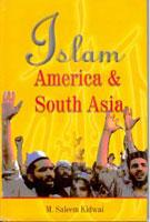 Islam, America and South Asia: Issues of: M. Saleem Kidwai