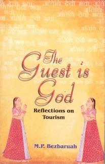 The Guest Is God: Reflections On Tourism: M.P. Bezbaruah