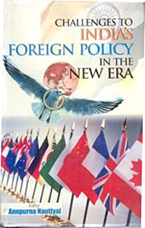 Challenges to India's Foreign Policy in the New Era [Hardcover]: Annapurna Nautiyal