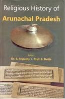 Religious History of Arunachal Pradesh: B. Tripathy, S.