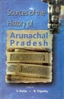 Sources of the History of Arunachal Pradesh: B. Tripathy, S.