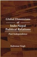 Global Dimensions of Indo-Nepal Political Relations [Hardcover]: Raj Kumar