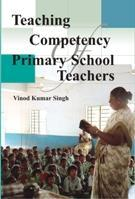 Teaching Competency of Primary School Teachers: Vinod Kumar Singh