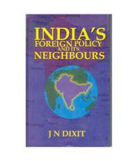 India's Foreign Policy and Its Neighbours: J.N. Dixit