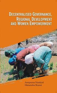 Decentralised Governance, Regional Development and Women Empowerment: Annpurana Nautiyal, Himanshu