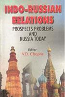 Indo-Russian Relations: Prospects, Problems and Russia Today: V.D. Chopra
