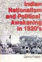 Indian Nationalism and Political Awakening in 1920S: Garima Prakash