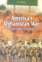 America's Afghanistan War: the Success That Failed: Jagmohan Meher