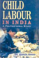 Child Labour in India: A Political Legal: Ashhad Ahmed