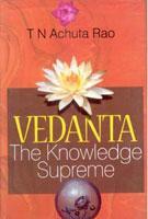 Vedanta: the Knowledge Supreme [Hardcover]: T.N. Achuta Rao