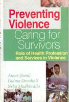 Preventing Violence, Caring for Survivors Role of: Aman Jesani Padma