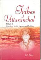 Tribes of Uttaranchal A Study of Education, Health, Hygiene and Nutrition: B.S. Bisht