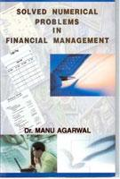 Solved Numerical Problems in Financial Management: Manu Agarwal