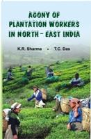Agony of the Plantation Workers North East: K.R. Sharma And