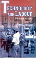 Technology and Labour Selected Essays: Bhaskar Majumdar