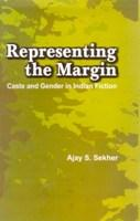 Representing the Margin: Caste and Gender in: Ajay S. Sekhar