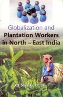 Globalization and Plantation Workers in North-East India: K.R. Sharma