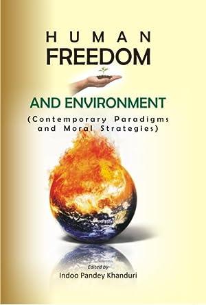 Human Freedom And Environment Contemporary Paradigms And: Indoo Pandey Khanduri