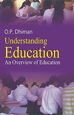 Understanding Education: An Overview: O.P. Dhiman