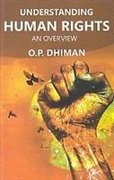 Understanding Human Rights: An Overview: O.P. Dhiman