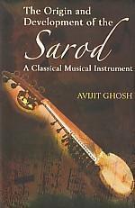 The Origin and Development of The Sarod: Avijit Ghosh