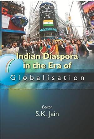 Indian Diaspora in the Era of Globalisation: S.K. Jain