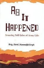 As it Happened: Tell-Tales of Army Life: Kanwaljit Singh