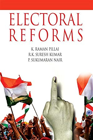 Electoral Reforms Why and How: K. Raman Pillai,