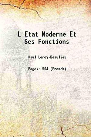 L'Etat Moderne Et Ses Fonctions 1900: Paul Leroy-Beaulieu