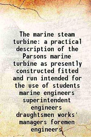 The marine steam turbine a practical description: J. W. M.