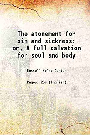 The atonement for sin and sickness or,: Russell Kelso Carter