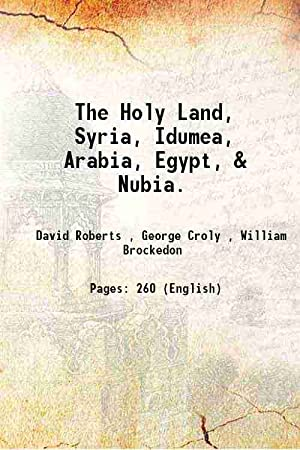 The Holy Land, Syria, Idumea, Arabia, Egypt,: David Roberts ,