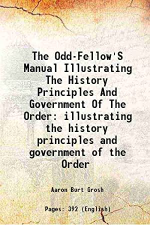 The Odd-Fellow'S Manual Illustrating The History Principles: Aaron Burt Grosh