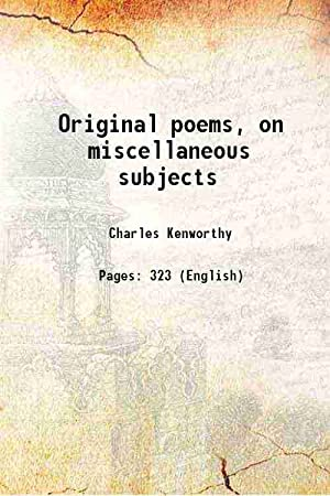 Original poems, on miscellaneous subjects 1850 [Hardcover]: Charles Kenworthy