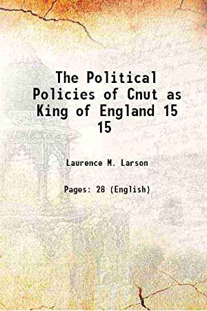 The Political Policies of Cnut as King: Laurence M. Larson