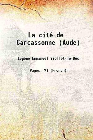 La cité de Carcassonne (Aude) 1888 [Hardcover]: Eugène-Emmanuel Viollet-le-Duc