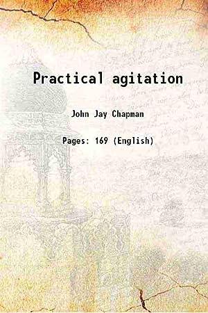 Practical agitation 1900 [Hardcover]: John Jay Chapman