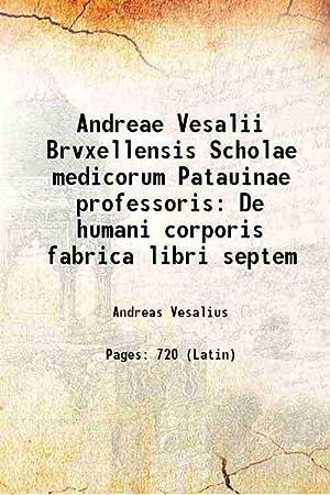 Andreae Vesalii Brvxellensis Scholae medicorum Patauinae professoris: Andreas Vesalius