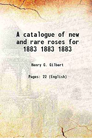 A catalogue of new and rare roses: Henry G. Gilbert