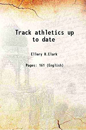 Track athletics up to date 1920: Ellery H.Clark