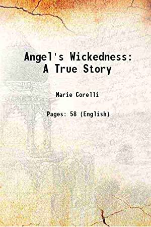 Angel's Wickedness: A True Story 1900: Marie Corelli