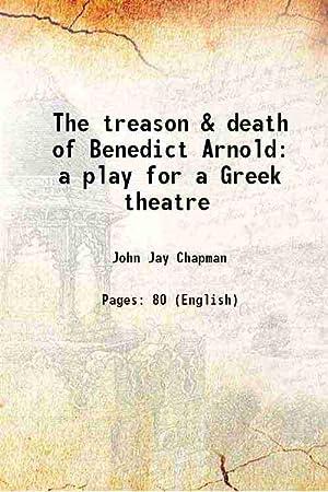 The treason & death of Benedict Arnold: John Jay Chapman