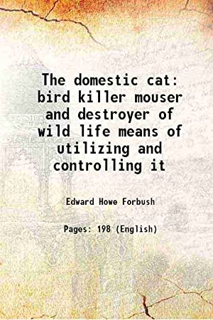 The domestic cat bird killer mouser and: Edward Howe Forbush