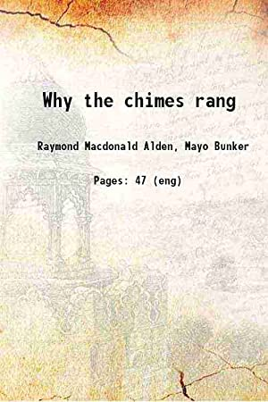 Why the chimes rang 1909 [Hardcover]: Raymond Macdonald Alden,