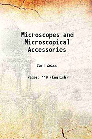 Microscopes and Microscopical Accessories 1906 [Hardcover]: Carl Zeiss