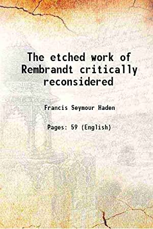The etched work of Rembrandt critically reconsidered: Francis Seymour Haden