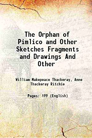 The Orphan of Pimlico and Other Sketches: William Makepeace Thackeray,