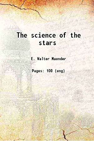 The science of the stars 1912 [Hardcover]: Maunder, E. Walter